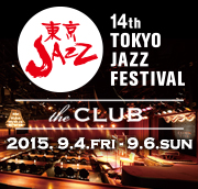 "第14回東京JAZZ<14th TOKYO JAZZ FESTIVAL>""the CLUB"""